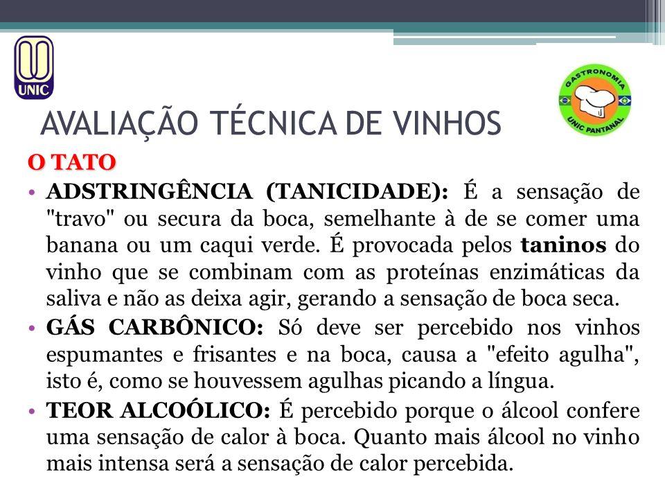 AVALIAÇÃO TÉCNICA DE VINHOS O TATO TEMPERATURA: A sensação da temperatura em que o vinho é servido é, logicamente, percebida.