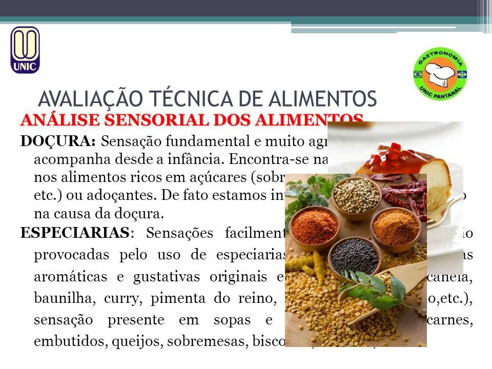 ANÁLISE SENSORIAL DOS ALIMENTOS GORDURA: Sensação presente nos alimentos que contém gordura própria (embutidos, queijos, carnes, etc.).