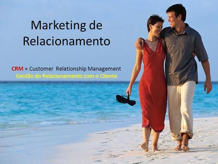 CRM Gestão do Relacionamento com o Cliente Marketing de Relacionamento CRM = Customer Relationship Management Gestão do Relacionamento com o Cliente.