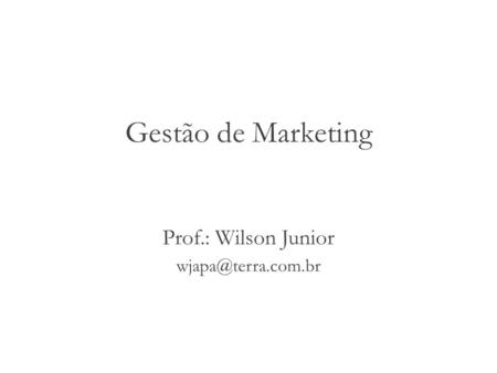 Gestão de Marketing Prof.: Wilson Junior