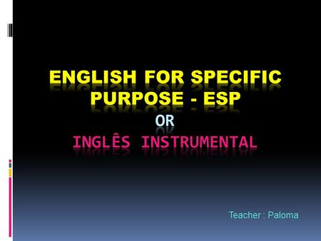 Teacher : Paloma. ESP Que habilidades estão envolvidadas no inglês instrumental?  Prediction  Cognates  Repeated words  Typographical evidences 