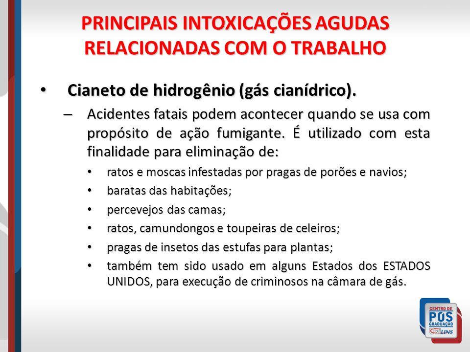 PRINCIPAIS INTOXICAÇÕES AGUDAS RELACIONADAS COM O TRABALHO Cianeto de hidrogênio (gás cianídrico).