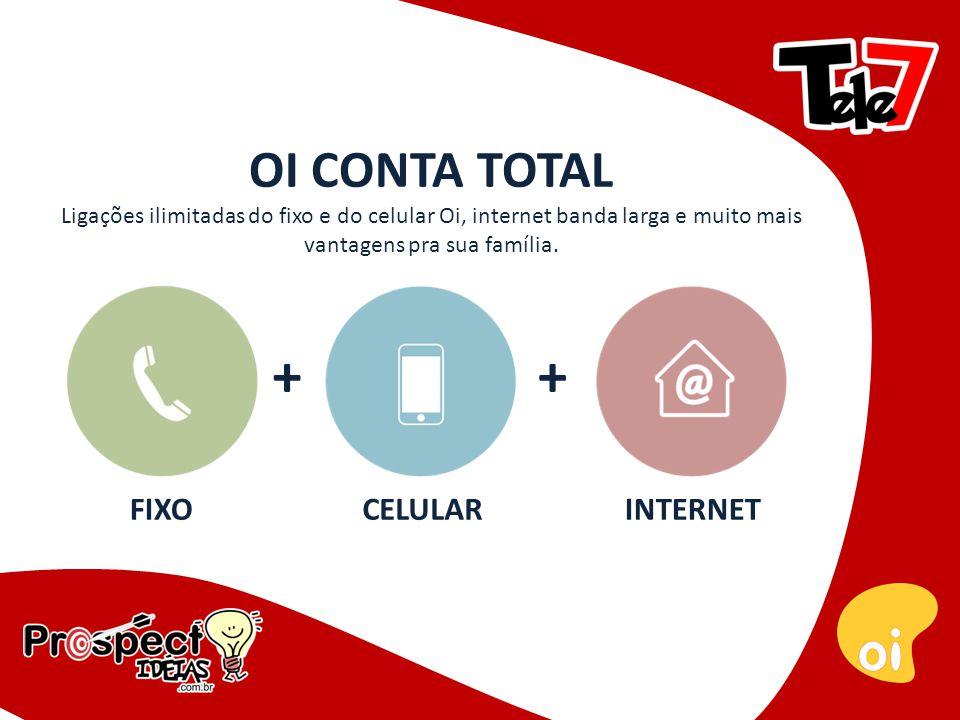OI CONTA TOTAL Ligações ilimitadas do fixo e do celular Oi, internet banda larga e muito mais vantagens pra sua família.