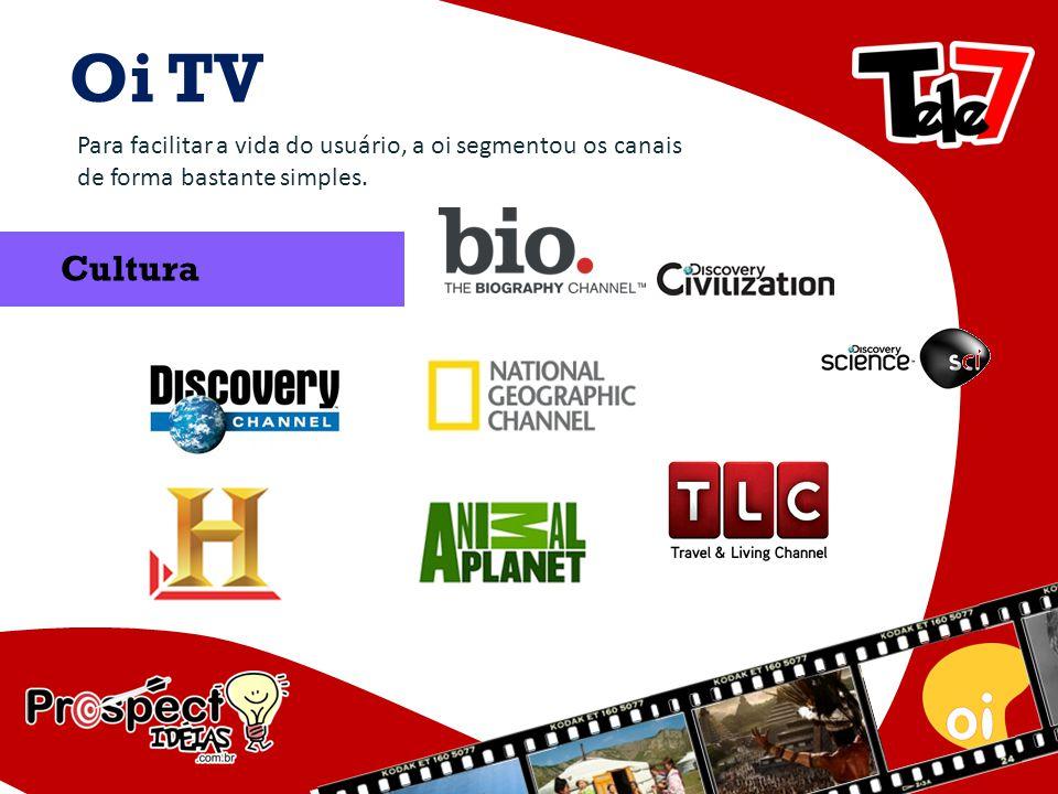 Oi TV Para facilitar a vida do usuário, a oi segmentou os canais de forma bastante simples. Cultura