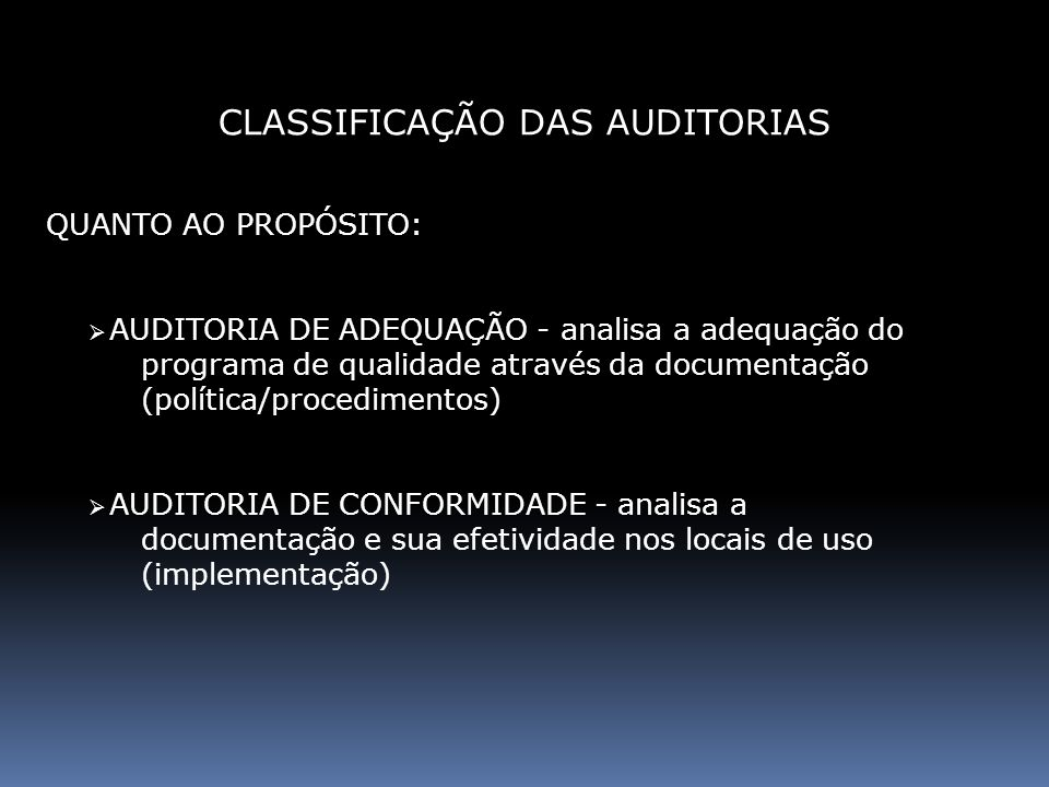 DE ACORDO COM O OBJETO: AUDITORIA DO SISTEMA DA QUALIDADE -documentação e organização AUDITORIA DE PROCESSO -instruções e procedimentos operacionais AUDITORIA DE PRODUTO -produto com suas especificações CLASSIFICAÇÃO DAS AUDITORIAS