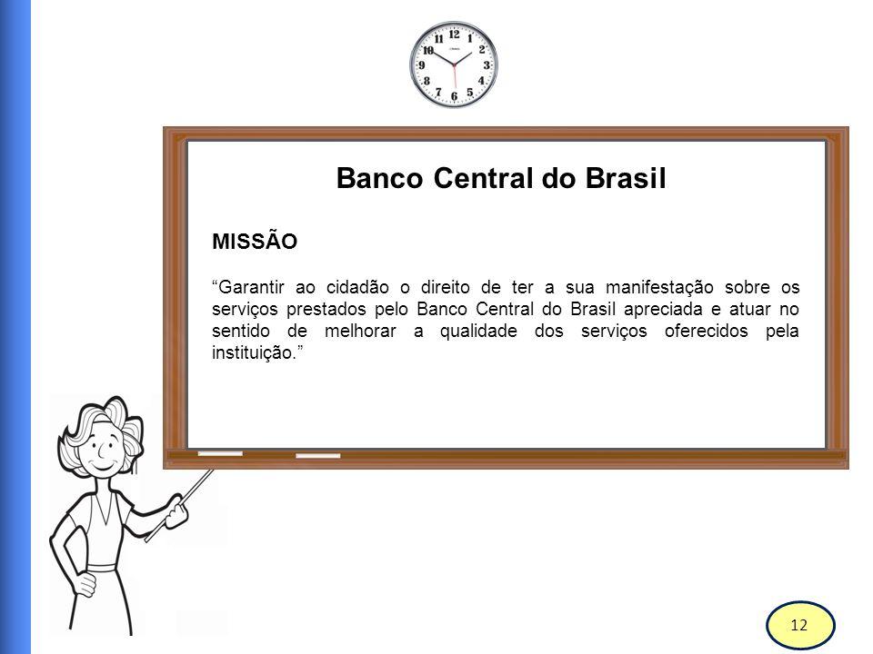 13 Banco Central do Brasil VISÃO Ser agente da participação do cidadão no aprimoramento dos serviços prestados pelo Banco Central do Brasil.