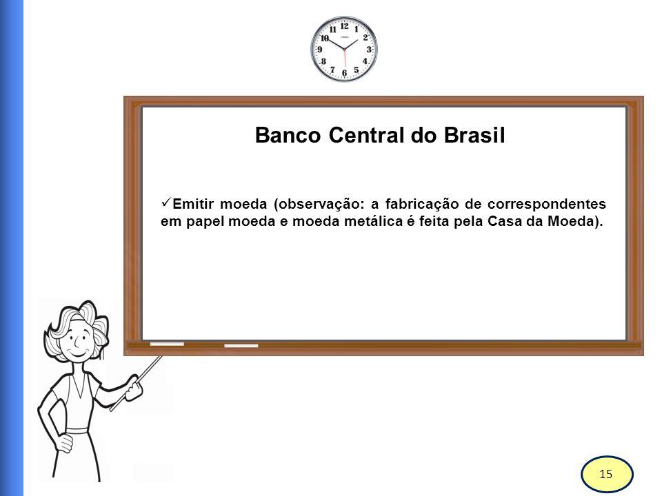 16 Banco Central do Brasil Executar serviços de meio circulante.