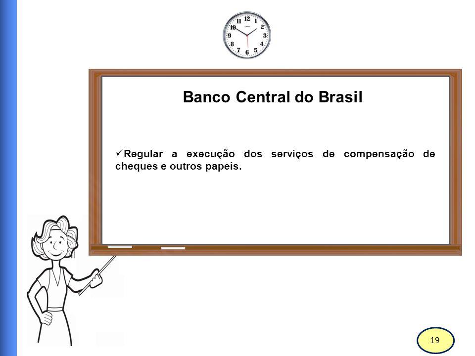 20 Banco Central do Brasil Autorizar, normatizar, fiscalizar e intervir nas instituições financeiras.