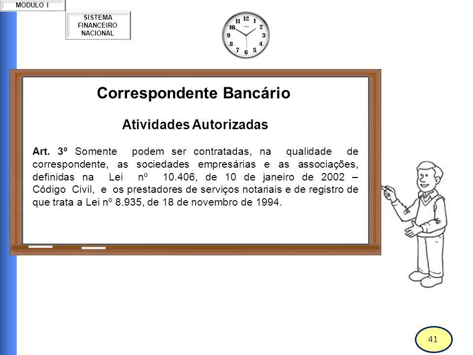 42 SISTEMA FINANCEIRO NACIONAL MODULO I Correspondente Bancário Atividades Autorizadas § 1º Exceto para as atividades definidas no art.