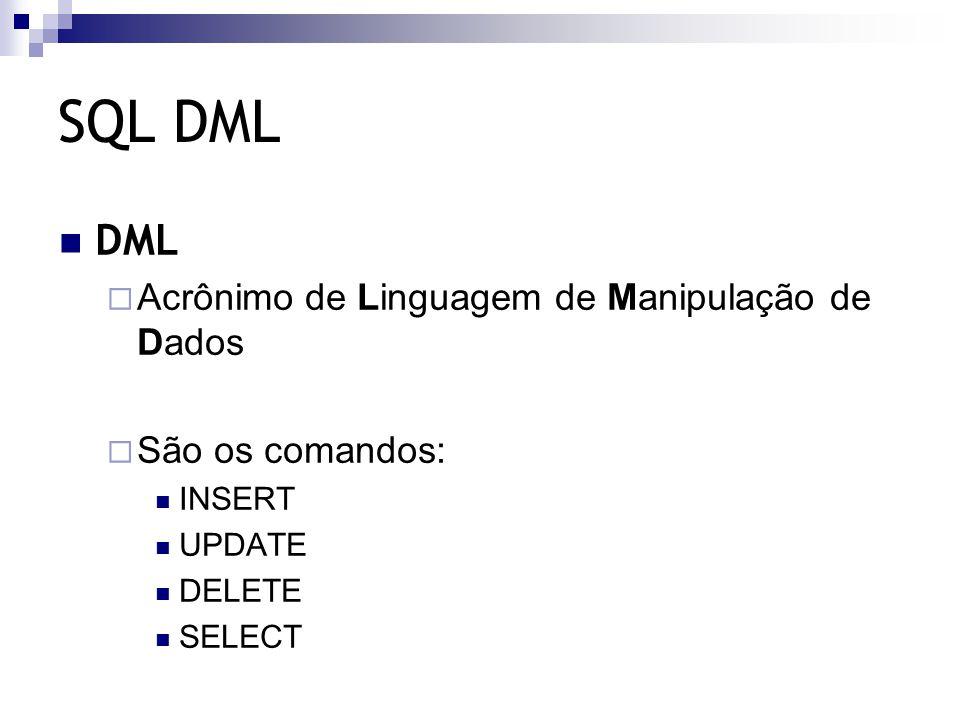 SQL DML DML  Alguns autores classificam os comandos em: DML  INSERT  UPDATE  DELETE DQL  SELECT