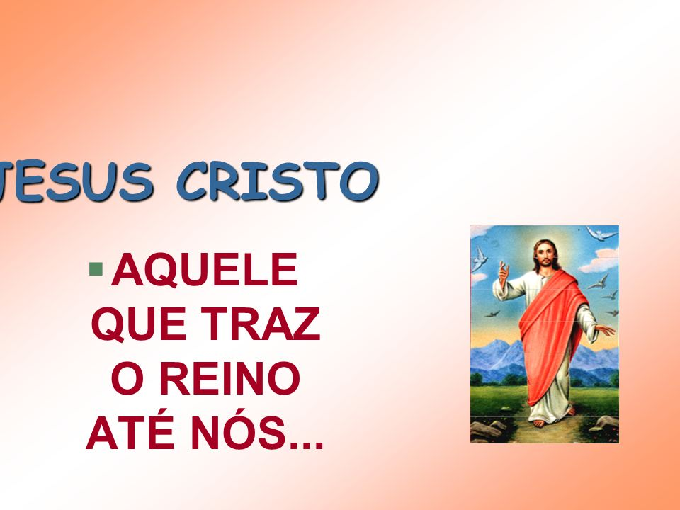 JESUS CRISTO §A MÍDIA DO PAI §O DOM DE DEUS §O MEDIADOR §O CAMINHO DO REINO