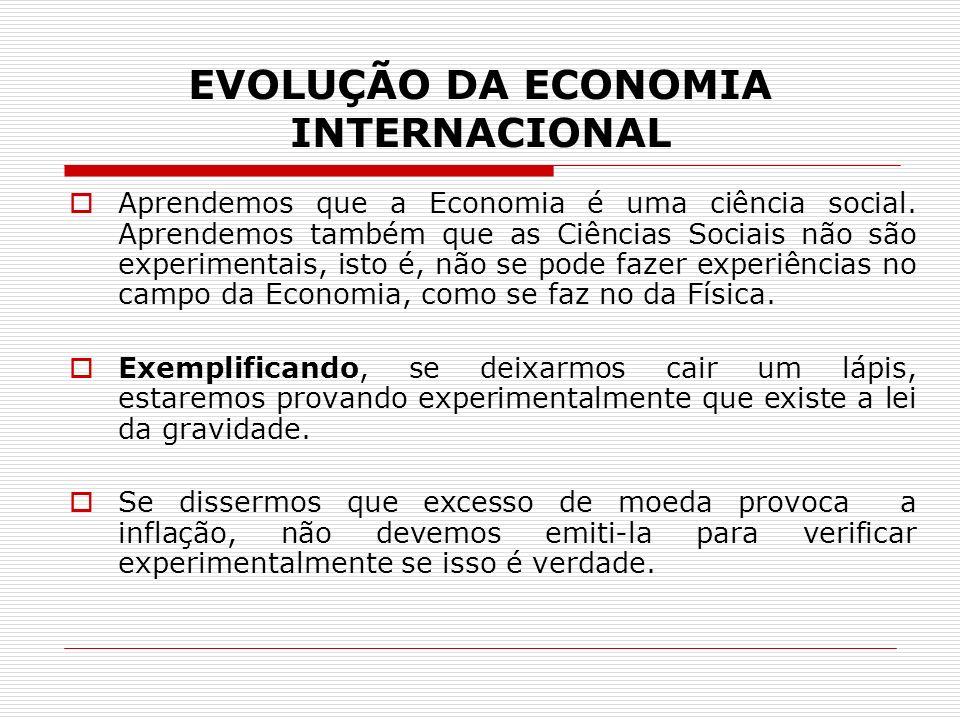 EVOLUÇÃO DA ECONOMIA INTERNACIONAL As experiências em Economia pode gerar efeitos desastrosos na vida social.