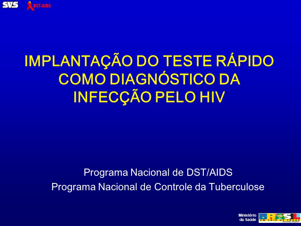 Ministério da Saúde O uso dos testes rápidos para o diagnóstico da infecção pelo HIV foi regulamentado pela Portaria de Nº 34, de 28 de julho de 2005.