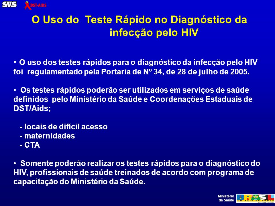Ministério da Saúde O diagnóstico laboratorial da infecção pelo HIV continua seguindo o disposto na Portaria Nº 59, de 28 de janeiro de 2003.