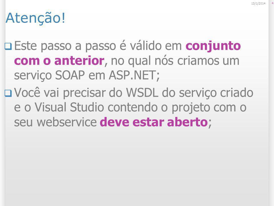 Lembre-se do endereço do WSDL do serviço criado 5 14/1/2014