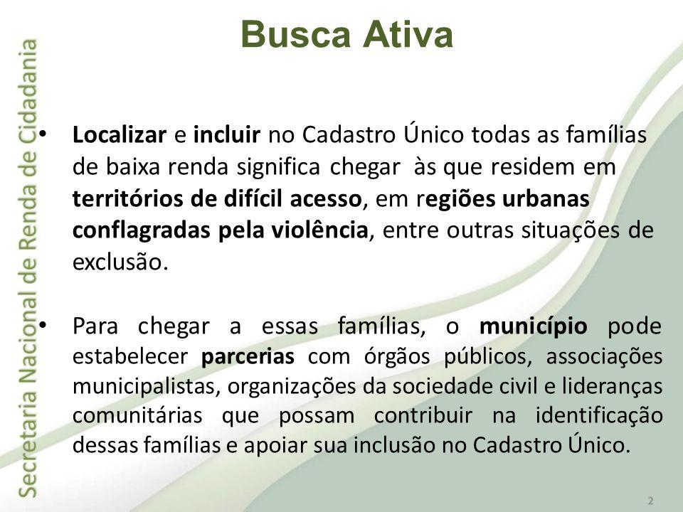 A responsabilidade pelo cadastramento de famílias é da gestão municipal do Cadastro Único.