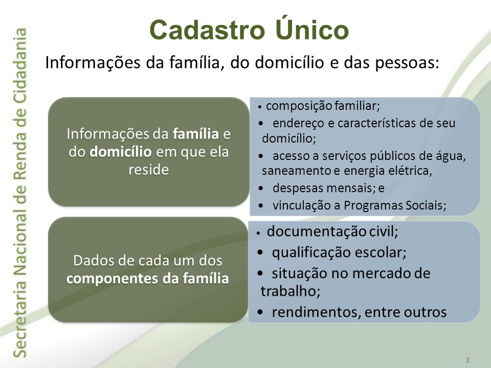 2001: instituído o formulário do Cadastro Único com o objetivo de ser uma base de dados unificada voltada para a implementação e integração dos programas de transferência de renda.