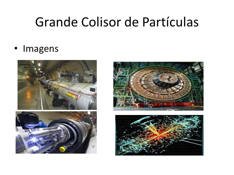 O Grande Colisor de Hádrons (LHC), o maior acelerador de partículas; Localizado na fronteira entre França e Suíça; Trabalharam cerca de 5.000 físicos; A partir de 1996, a CERN iniciou a construção a uma profundidade de 100 m; Um anel de 27 km de circunferência; Esfriado durante dois anos até chegar a menos 271,3 graus centígrados, ou seja, 1,9º C a mais que o zero absoluto.