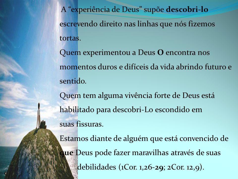A experiência consolidada de Deus nos habilita a buscá-Lo e encontrá-Lo em todas as coisas.