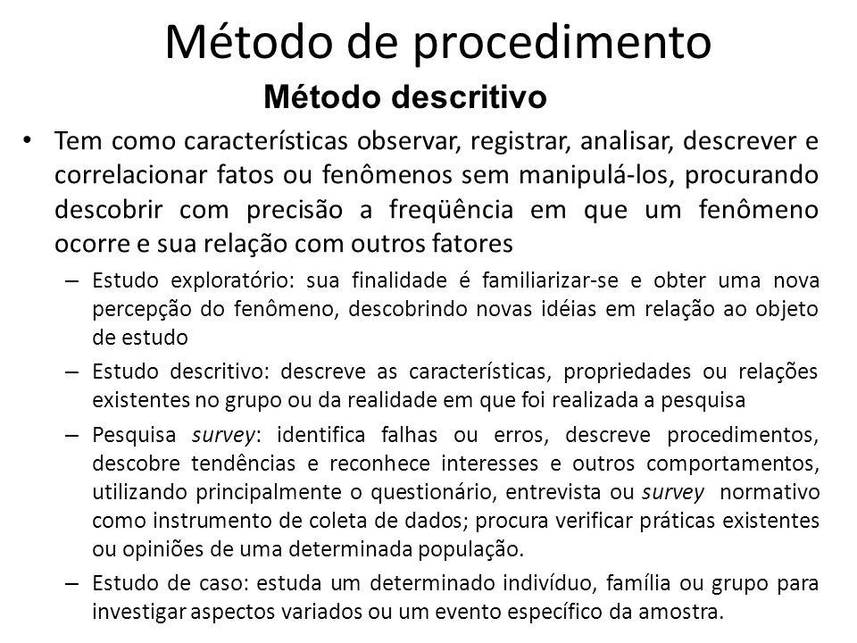 Exemplo de pesquisa que utiliza o método descritivo – Problema da pesquisa: quais as causas de evasão dos alunos do ensino noturno da escola pública estadual.