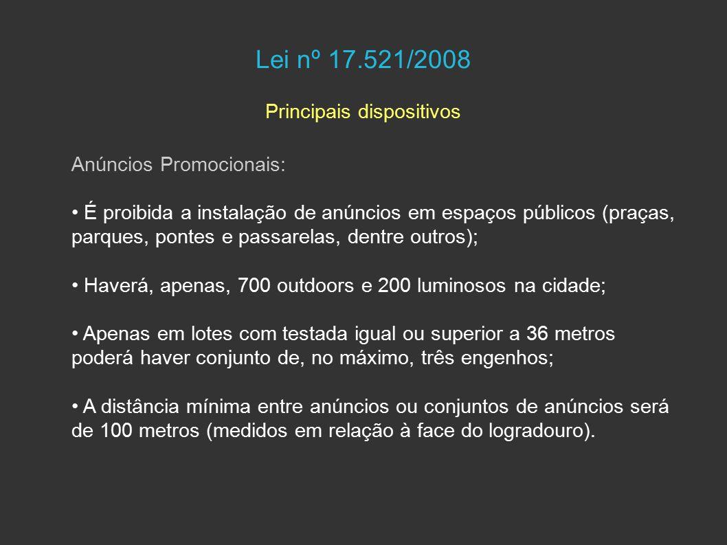 Lei nº 17.521/2008 Principais dispositivos Anúncios Indicativos: O anúncio terá área igual a 1/3 da testada do imóvel; Não poderão ultrapassar a altura de 5 metros; Deverão ser paralelos ao plano da fachada (não poderão ser perpendiculares ou inclinados); Apenas um anúncio por imóvel será permitido (exceção nos imóveis de esquina, onde poderá haver um em cada fachada).