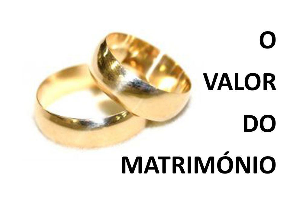 O VALOR DO MATRIMÓNIO
