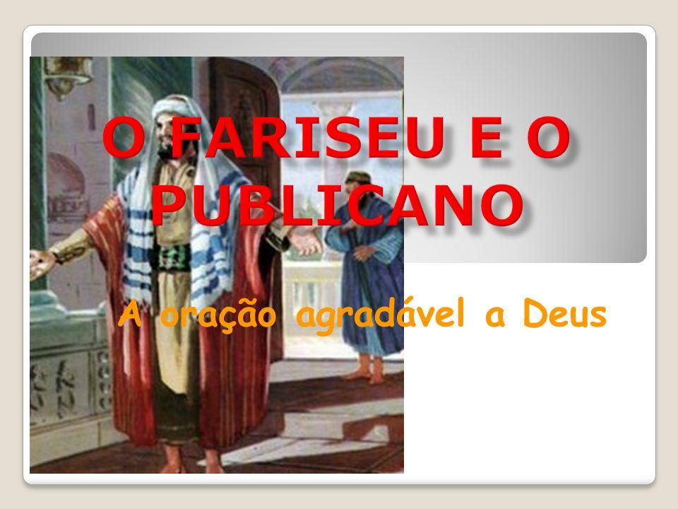 10«Dois homens subiram ao templo para orar: um era fariseu e o outro publicano.