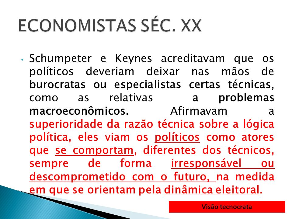 Propõem a despolitização das decisões governamentais.