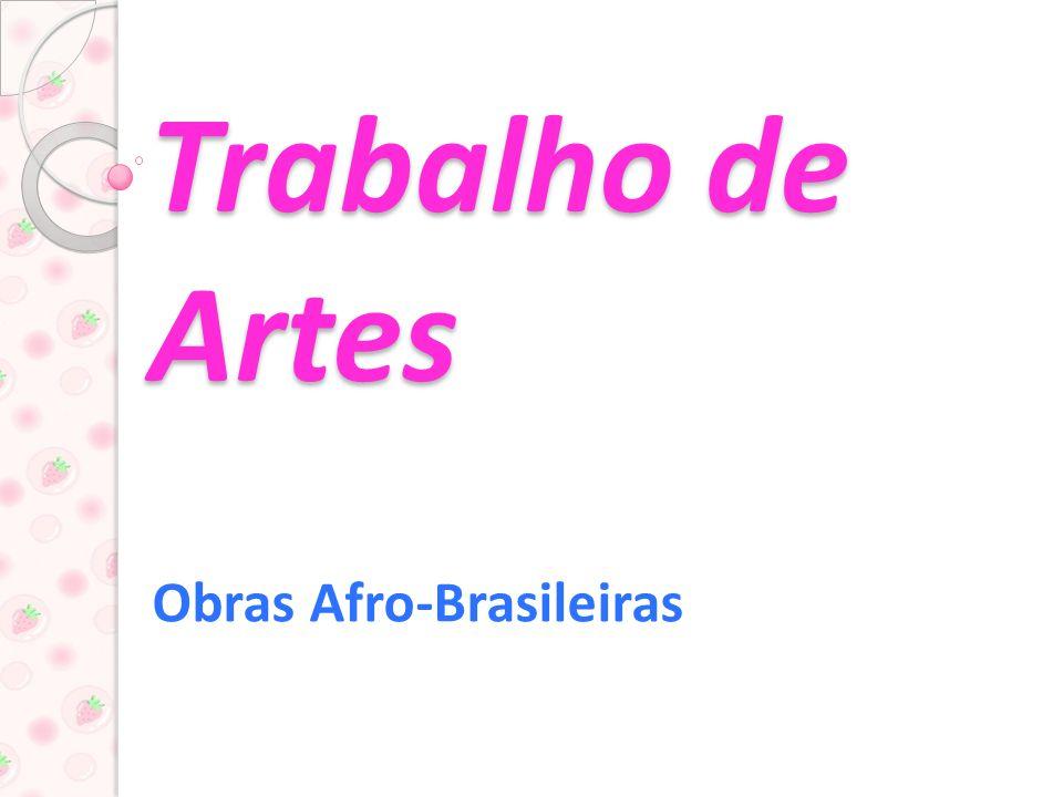 Trabalho de Artes Obras Afro-Brasileiras