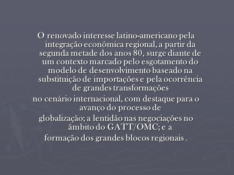 É interessante observar que apesar da integração econômica surgir como sendo um instrumento comum aos países latino-americanos no enfrentamento dos novos desafios, as iniciativas de integração adotadas pelos países da região não seguiram as mesmas estratégias.