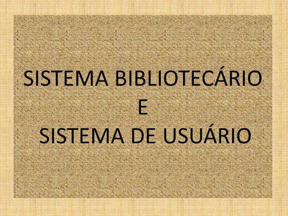 Sistema Bibliotecário e Sistema do Usuário Para que se estabeleça uma ponte satisfatória entre os dois sistemas são necessários alguns fatores: