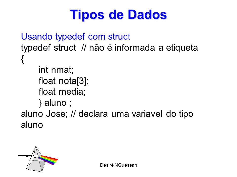 Désiré NGuessan Tipos de Dados Passagem de Estruturas para Funções void imprime (struct aluno A) { printf(media = %.2f, A.media); } void imprime (struct aluno *A) { printf(media = %.2f, A->media); }
