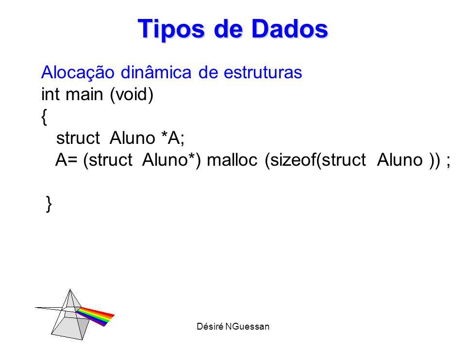Désiré NGuessan Tipos de Dados Inicializando Estruturas struct Data { int dia; char mes[10]; int ano; } natal = {25, dezembro,2009}, aniversario = {29, março, 1996};