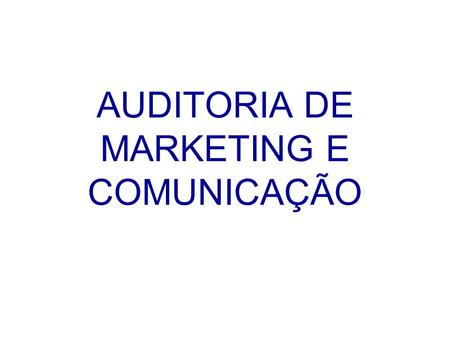 AUDITORIA DE MARKETING E COMUNICAÇÃO. Auditoria de Marketing e Comunicação no âmbito da Comunicação Estratégica: debate Desafio: O que é o Marketing?