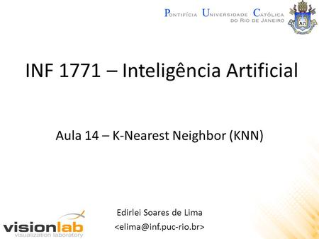 INF 1771 – Inteligência Artificial Edirlei Soares de Lima Aula 14 – K-Nearest Neighbor (KNN)
