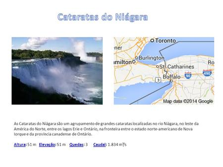 Cataratas do Niágara As Cataratas do Niágara são um agrupamento de grandes cataratas localizadas no rio Niágara, no leste da América do Norte, entre os.