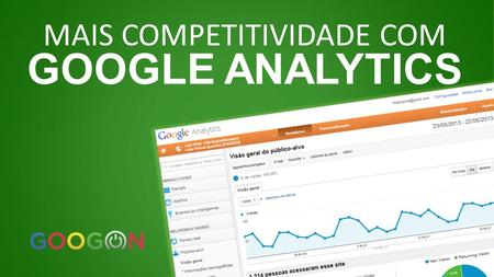 MAIS COMPETITIVIDADE COM GOOGLE ANALYTICS. Eduardo Hoffmann Gerente de Mídia Digital Mídia de Performance Business Intelligence.