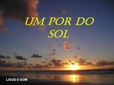 Um por do Sol LIGUE O SOM.