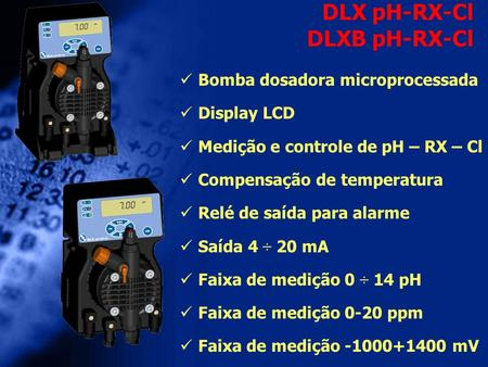 DLX pH-RX-Cl DLXB pH-RX-Cl Bomba dosadora microprocessada Display LCD