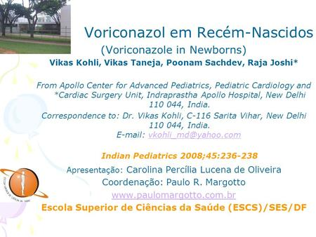 Voriconazol em Recém-Nascidos (Voriconazole in Newborns) Vikas Kohli, Vikas Taneja, Poonam Sachdev, Raja Joshi* From Apollo Center for Advanced Pediatrics,