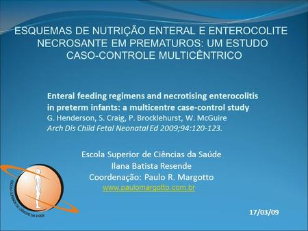 Enteral feeding regimens and necrotising enterocolitis in preterm infants: a multicentre case-control study G. Henderson, S. Craig, P. Brocklehurst, W.