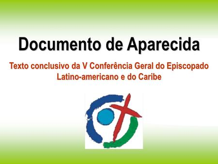 Documento de Aparecida Texto conclusivo da V Conferência Geral do Episcopado Latino-americano e do Caribe.