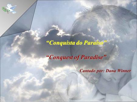 Conquista do Paraíso Conquest of Paradise Cantado por:Dana Winner Cantado por: Dana Winner.