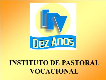 INSTITUTO DE PASTORAL VOCACIONAL