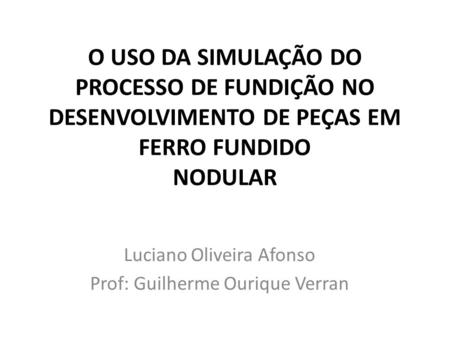 Luciano Oliveira Afonso Prof: Guilherme Ourique Verran
