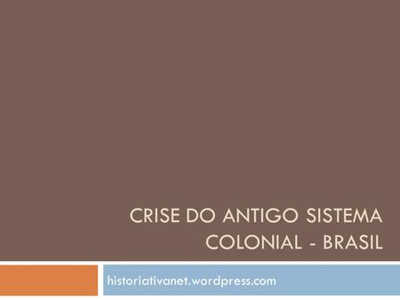 CRISE DO ANTIGO SISTEMA COLONIAL - BRASIL historiativanet.wordpress.com.
