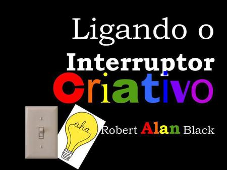 Ligando o Interruptor Criativo Robert Alan Black.