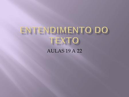 ENTENDIMENTO DO TEXTO AULAS 19 A 22.