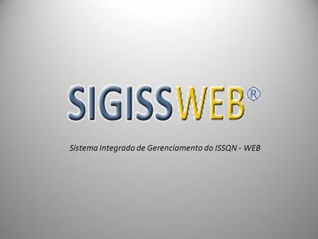 Sistema Integrado de Gerenciamento do ISSQN - WEB.
