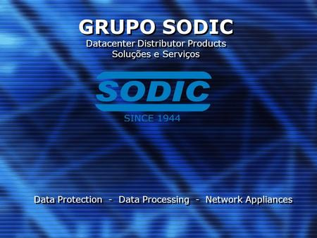 GRUPO SODIC Datacenter Distributor Products Soluções e Serviços Data Protection - Data Processing - Network Appliances.